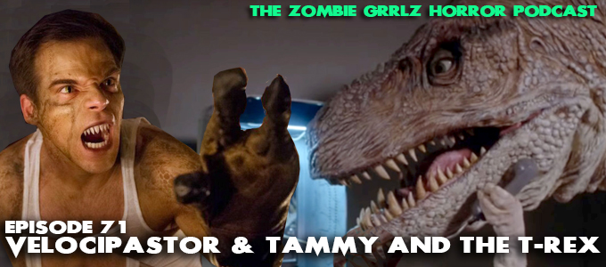 zombie grrlz horror podcast episode 71 Velocipastor and Tammy and the T-Rex