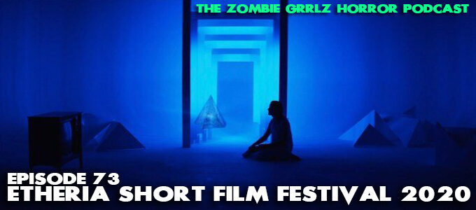 zombie grrlz horror podcast episode 73 etheria short film festival 2020