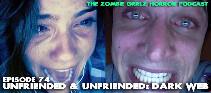 the zombie grrlz horror podcast episode 74 unfriended and unfriended dark web