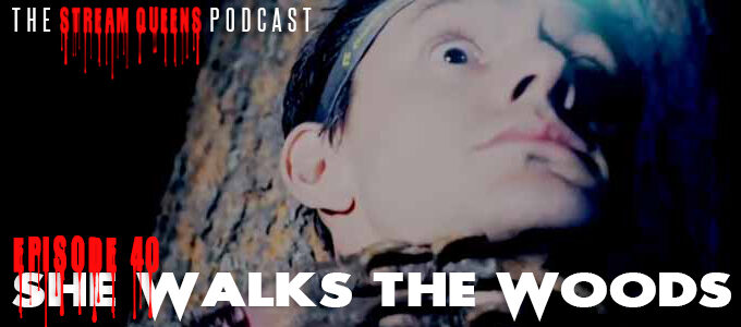 The Stream Queens Podcast Episode 40 She Walks The Woods