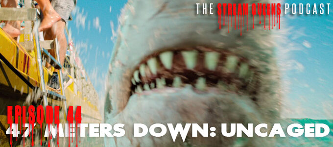 stream queens podcast episode 44: 47 meters down uncaged