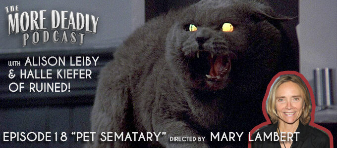more deadly podcast episode 18 pet sematary
