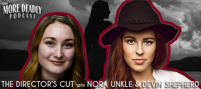 more deadly director's cut with Nora Unkel and Devin Shepherd