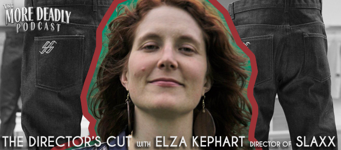More Deadly Directors Cut with Elza Kephart of Slaxx