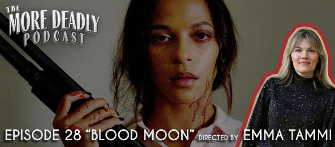 the more deadly podcast episode 28 blood moon