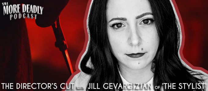 more deadly the directors cut with jill gevargizian of the stylist