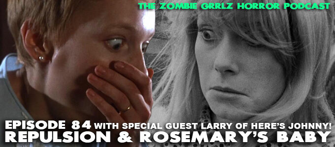 the zombie grrlz horror podcast episode 84: repulsion and rosemary's baby