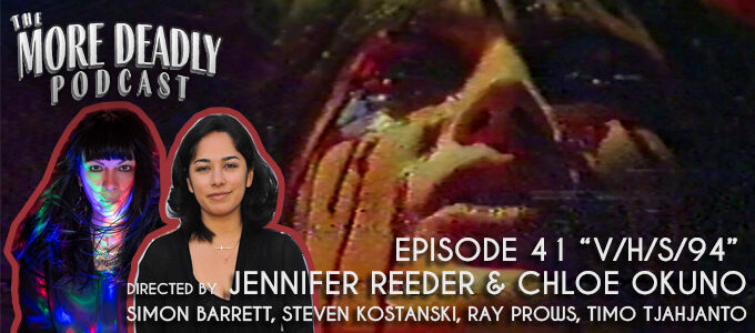 More Deadly Episode 41 V/H/S/94