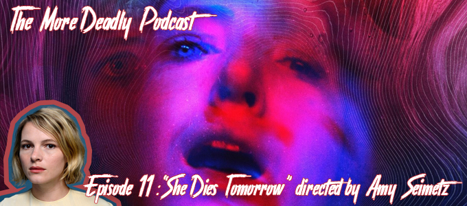 the more deadly podcast episode 11 she dies tomorrow