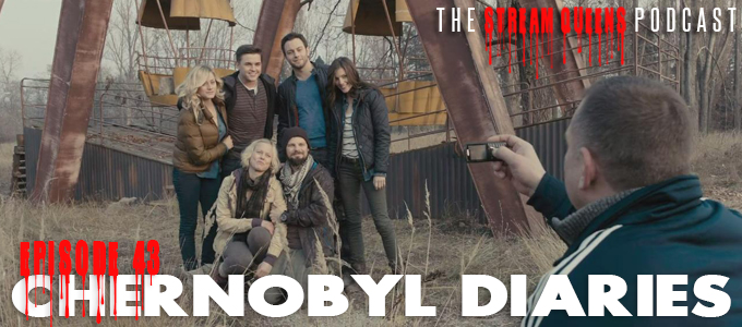 the stream queens episode 43 Chernobyl Diaries