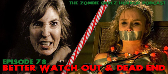 the zombie grrlz horror podcast episode 78 better watch out and dead end