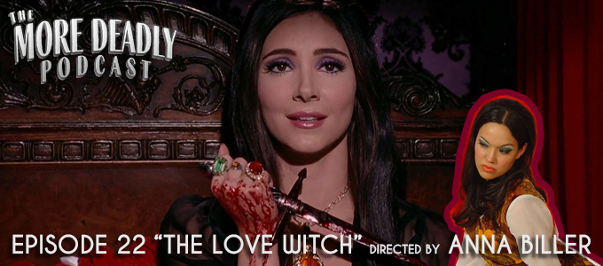 the more deadly podcast episode 22 the love witch