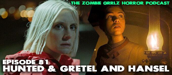 Zombie Grrlz Horror Podcast Episode 81 hunted & gretel and hansel