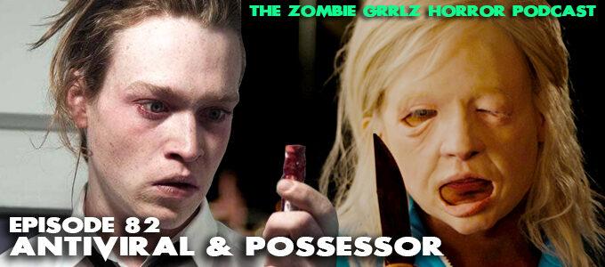 zombie grrlz horror podcast episode 82 antiviral & possessor