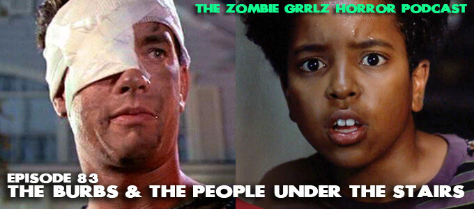 zombie grrlz horror podcast episode 83 the burbs & people under the stairs