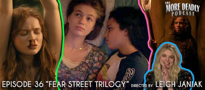 more deadly episode 36 fear street trilogy